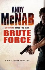 Brute Force : Nick Stone Series : Book 11 - Andy McNab