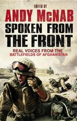 Spoken From The Front :  Real Voices from the Battlefields of Afghanistan - Andy McNab