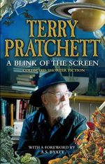 A Blink of the Screen : Collected Short Fiction - Terry Pratchett