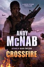 Crossfire : (Nick Stone Book 10) - Andy McNab