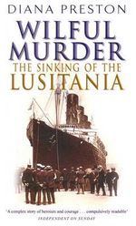 Wilful Murder : The Sinking of the Lusitania - Diana Preston