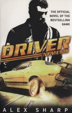 Driver : Nemesis : A Story from the Driver Game World - Alex Sharp