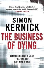 The Business of Dying : Re-issue - Simon Kernick