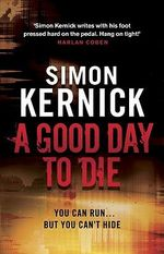 A Good Day to Die : Re-issue - Simon Kernick