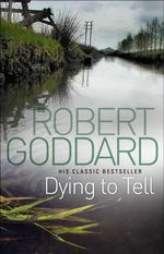 Dying to Tell : Re-issue B format - Robert Goddard