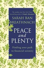 Peace and Plenty : Finding Your Path to Financial Security - Sarah Ban Breathnach