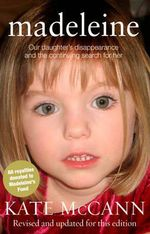 Madeleine : Our Daughter's Disappearance and the Continuing Search for Her - Kate McCann