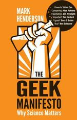 The Geek Manifesto : Why Science Matters - Mark Henderson
