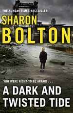 A Dark and Twisted Tide : Lacey Flint Series : Book 4 - Sharon Bolton