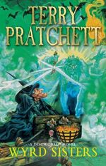Wyrd Sisters : Discworld Novel : Book 6 - Terry Pratchett