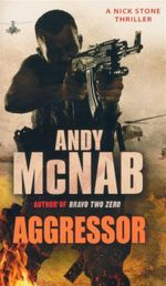Aggressor : A Nick Stone Thriller - Andy McNab