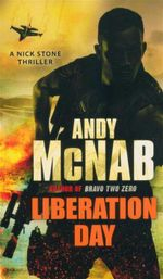 Liberation Day : A Nick Stone Thriller - Andy McNab