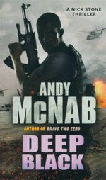 Deep Black : A Nick Stone Thriller - Andy McNab