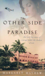 The Other Side Of Paradise : An Epic Love Story of Courage Under the Shadow of War - Margaret Mayhew