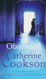 The Obsession : A Safe Family Home, or a Dangerously Prized Possession? - Catherine Cookson
