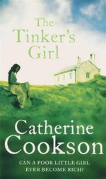 The Tinkers Girl : Can A Poor Little Girl Ever Become Rich? - Catherine Cookson