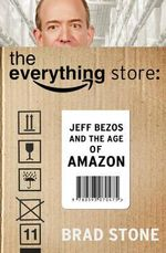 The Everything Store : Jeff Bezos and the Age of Amazon - Brad Stone