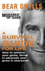 A Survival Guide for Life - Bear Grylls