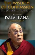 The Wisdom of Compassion : Stories of Remarkable Encounters and Timeless Insights - Dalai Lama XIV