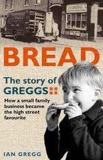 Bread : The Story of Greggs - Ian Gregg