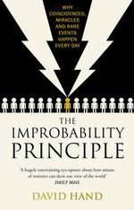 The Improbability Principle : Why Coincidences, Miracles and Rare Events Happen All the Time - David Hand