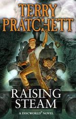 Raising Steam : Discworld Novel : Book 40 - Terry Pratchett