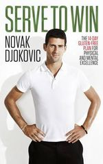 Serve to Win : The 14-day Gluten-free Plan for Physical and Mental Excellence - Novak Djokovic