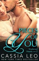 Pieces of You : Shattered Hearts Series : Book 2 - Cassia Leo