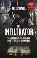 The Infiltrator : Undercover in the World of Drug Barons and Dirty Banks - Robert Mazur