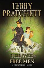 The Wee Free Men : Discworld Novels : Book 30  - Terry Pratchett