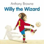 Willy The Wizard - Anthony Browne