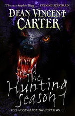 The Hunting Season : Full Moon or Not, the Hunt is on ... - Dean Vincent Carter