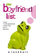 The Boyfriend List : 15 Guys, 11 Shrink Appointments, 4 Ceramic Frogs and Me, Ruby Oliver - E. Lockhart