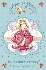 Princess Poppy : The Haunted Holiday :  The Haunted Holiday - Janey Louise Jones