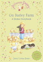 Princess Poppy On Barley Farm : A Sticker Storybook - Janey Louise Jones