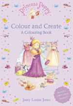 Princess Poppy Colour and Create :  A Colouring Book - Janey Louise Jones