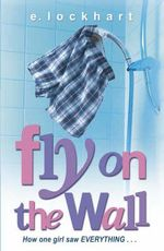 Fly on the Wall : How One Girl Saw Everything - E. Lockhart