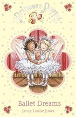 Princess Poppy : Ballet Dreams :  Ballet Dreams - Janey Louise Jones