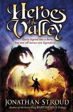 Heroes Of The Valley : Every legend has a hero, but not all heroes are legendry - Jonathan Stroud