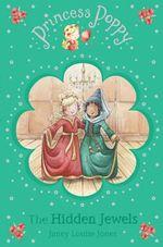 Princess Poppy : The Hidden Jewels : Readers for Beginners - Janey Louise Jones