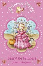 Princess Poppy : Fairytale Princess : Readers for Beginners - Janey Louise Jones