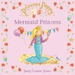 Princess Poppy : Mermaid Princess :  Mermaid Princess - Janey Louise Jones