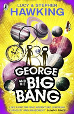 George and the Big Bang : George's Secret Key to the Universe - Lucy Hawking
