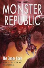 Monster Republic : The Judas Code : Witness the rise of the Republic - Ben Horton