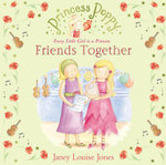 Princess Poppy : Friends Together :  Friends Together - Janey Louise Jones