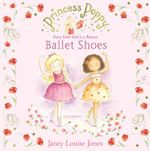 Princess Poppy : Ballet Shoes :  Ballet Shoes - Janey Louise Jones