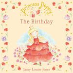 Princess Poppy : The Birthday :  The Birthday - Janey Louise Jones