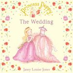 Princess Poppy : The Wedding :  The Wedding - Janey Louise Jones