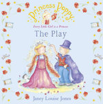 Princess Poppy : The Play : Princess Poppy Picture Books - Janey Louise Jones