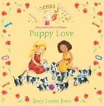 Princess Poppy : Puppy Love :  Puppy Love - Janey Louise Jones